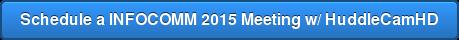 Schedule a INFOCOMM 2015 Meeting w/ HuddleCamHD