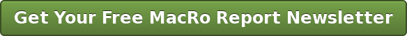 GetYour Free MacRo Report Newsletter