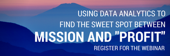 Using Data Analytics to Find the Sweet Spot Between Mission and Profit. Register for the Webinar