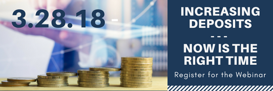 Increasing Deposits - Now is the Right Time, Register for the Webinar 3.28.18
