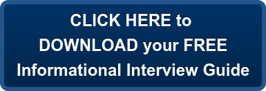 CLICK HERE to DOWNLOAD your FREE Informational Interview Guide