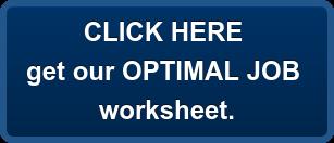 CLICK HERE  get our OPTIMAL JOB worksheet.