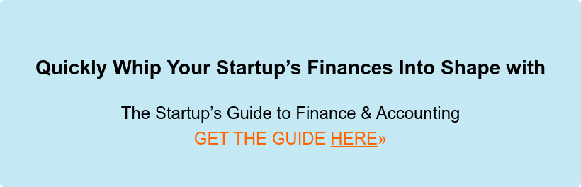 Quickly Whip Your Startup's Finances Into Shape with  The Startup's Guide to Finance & Accounting  GET THE GUIDE HERE»