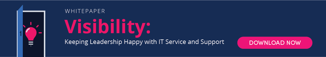 visibility - keeping leadership happy with it service and support