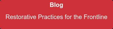 Blog   Restorative Practices for the Frontline