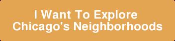Je veux explorer les quartiers de Chicago's Neighborhoods