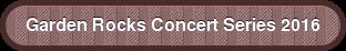 Garden Rocks Concert Series 2016