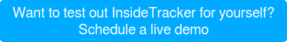 Want to test out InsideTracker for yourself? Schedule a live demo