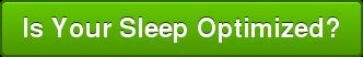Is Your Sleep Optimized?