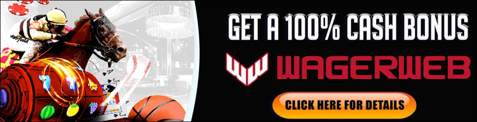 GET YOUR 100% BONUS AT WAGERWEB Get a 100% Bonus when you open a new WagerWeb  Account using Promo Code AF6422. Click Here to Get Your WagerWeb Bonus