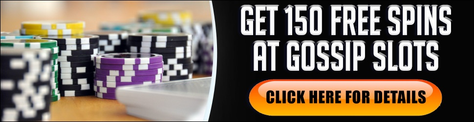 Click Here For 150 Free Spins & 250% Gossip Casino Bonus