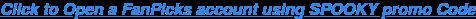 Click to Open a FanPicks account using SPOOKY promo Code