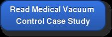 Read MedicalVacuum  Control Case Study