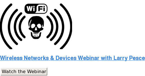 Wireless Networks & Devices Webinar with Larry Pesce Watch the Webinar