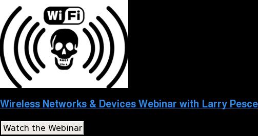 Wireless Networks & Devices Webinar with Larry Pesce Watch the Webinar