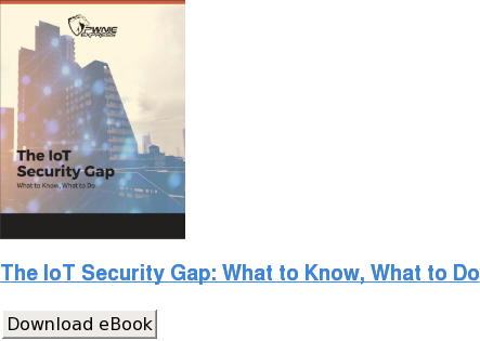 The IoT Security Gap: What to Know, What to Do Download eBook
