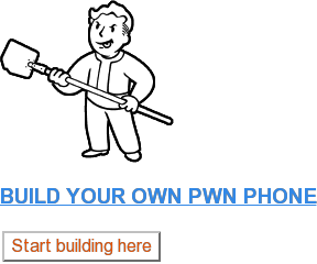 BUILD YOUR OWN PWN PHONE Start building here