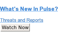 What's New In Pulse?  Threats and Reports Watch Now