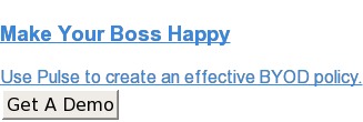 Make Your Boss Happy  Use Pulse to create an effective BYOD policy. Get A Demo