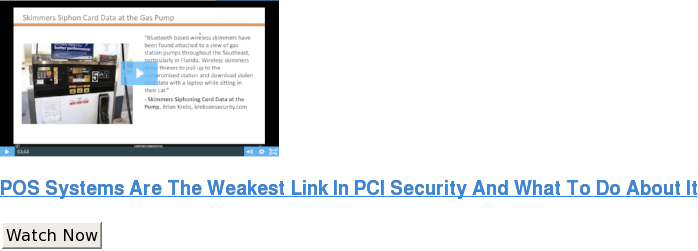 POS Systems Are The Weakest Link In PCI Security And What To Do About It Watch Now