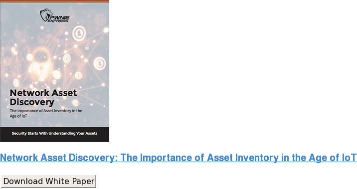Network Asset Discovery: The Importance of Asset Inventory in the Age of IoT Download White Paper