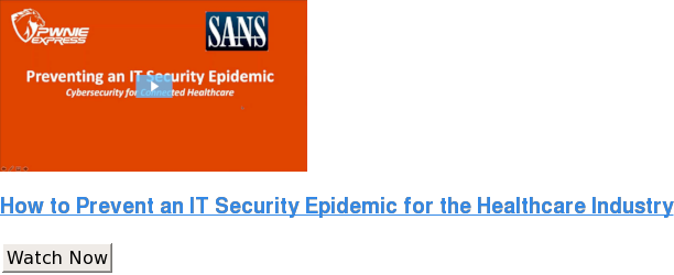 How to Prevent an IT Security Epidemic for the Healthcare Industry Watch Now