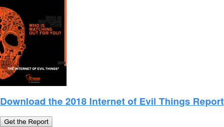 Download the 2018 Internet of Evil Things Report Get the Report