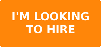 I'M LOOKING  TO HIRE