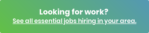 Looking for work?  See all essential jobs hiring in your area.
