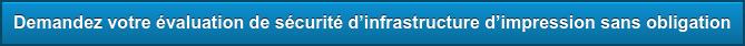 Demandez votre évaluation de sécurité d'infrastructure d'impression sans  obligation