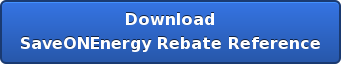 Download SaveONEnergy Rebate Reference