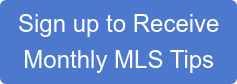 Sign up to Receive  Monthly MLS Tips