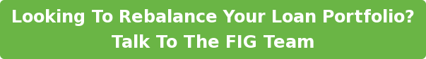 Looking To Rebalance Your Loan Portfolio? Talk To The FIG Team