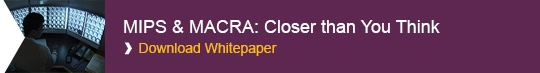 MIPS & MACRA:Closer than You Think. Download Whitepaper