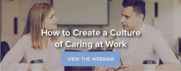 How to Create a Culture of Caring at Work - View Webinar