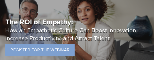 The ROI of Empathy: How an Empathetic Culture Can Boost Innovation, Increase Productivity, and Attract Talent