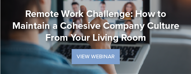 Remote Work Challenge: How to Maintain a Cohesive Company Culture From Your Living Room