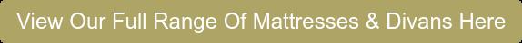 View Our Full Range Of Mattresses & Divans Here