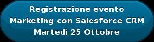Registrazione evento Marketing con Salesforce CRM Martedì 25 Ottobre