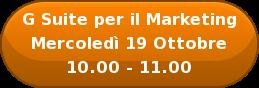 G Suite per il Marketing Mercoledì19 Ottobre 10.00 - 11.00