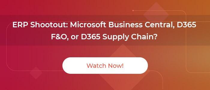 On-demand Webinar: ERP Shootout - Microsoft Business Central, D365 F&O, or D365 Supply Chain?
