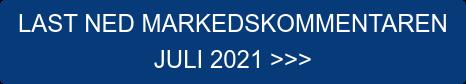 LAST NED MARKEDSKOMMENTAREN  JULI 2021 >>>