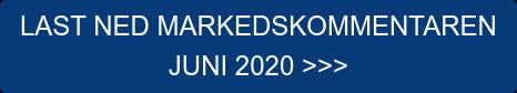 LAST NED MARKEDSKOMMENTAREN  JUNI 2020 >>>