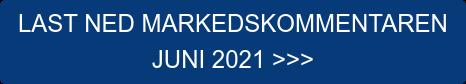 LAST NED MARKEDSKOMMENTAREN  JUNI 2021 >>>