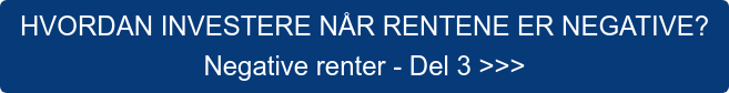 HVORDAN INVESTERE NÅR RENTENE ER NEGATIVE? Negative renter - Del 3 >>>
