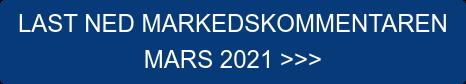LAST NED MARKEDSKOMMENTAREN  MARS 2021 >>>