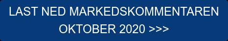 LAST NED MARKEDSKOMMENTAREN  OKTOBER 2020 >>>