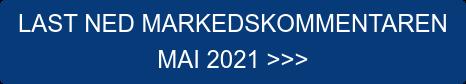 LAST NED MARKEDSKOMMENTAREN  MAI 2021 >>>