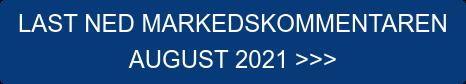LAST NED MARKEDSKOMMENTAREN  AUGUST 2021 >>>