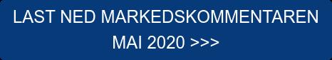 LAST NED MARKEDSKOMMENTAREN  MAI 2020 >>>